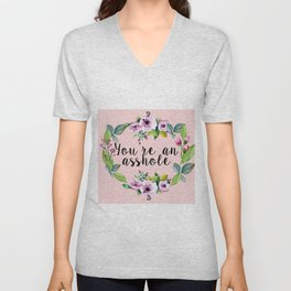 You're an asshole - pretty florals Unisex V-Neck