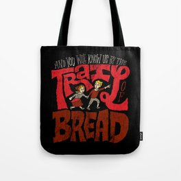 And You Will Know Us By The Trail Of Bread Tote Bag