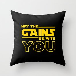 May The Gains Be With You Throw Pillow