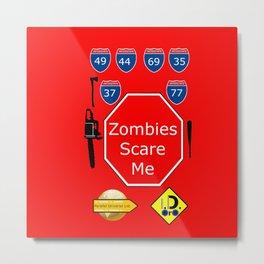 Zombies Scare Me Metal Print