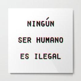 Ningun Ser Humano Es Ilegal Metal Print