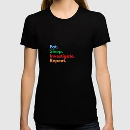 Eat. Sleep. Investigate. Repeat. T-shirt