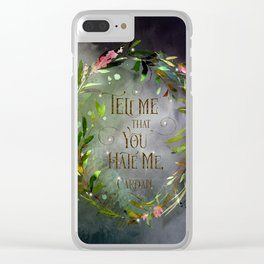 Tell me that you hate me. Cardan Clear iPhone Case