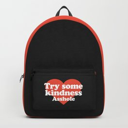 Try Some Kindness Funny Offensive Quote Backpack