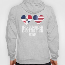 Half Dominican Is Better Than None Hoody