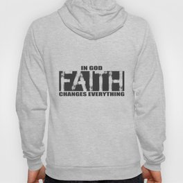Christian,Bible Quote,Faith in God changes everything Hoody