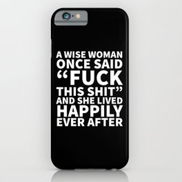 A Wise Woman Once Said Fuck This Shit (Black) iPhone Case