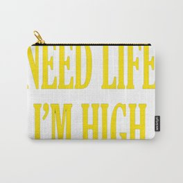 I don't need Life I'm High On Drugs Carry-All Pouch