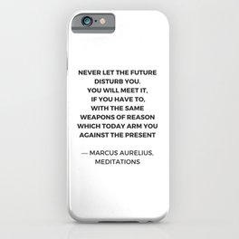 Stoic Inspiration Quotes - Marcus Aurelius Meditations - Never let the future disturb you iPhone Case