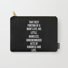 That best portion of a man s life his little nameless unremembered acts of kindness and love Carry-All Pouch