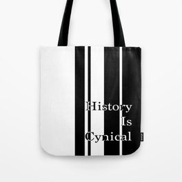 History is cynical Tote Bag