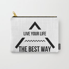 LIVE YOUR LIFE THE BEST WAY Carry-All Pouch