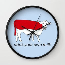 drink your own milk Wall Clock