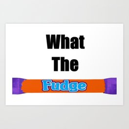 What The Fudge Art Print