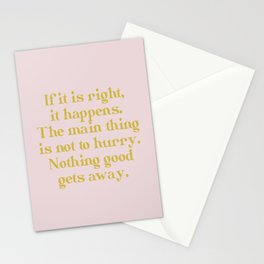 If it is right, it happens. The main thing is not to hurry. Nothing good gets away. Stationery Cards