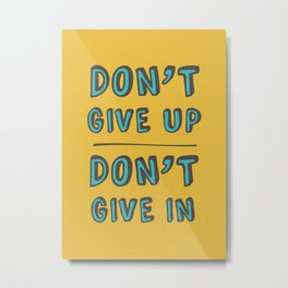 Don't Give Up Metal Print