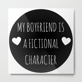 My Boyfriend Is A Fictional Character (Black) Metal Print