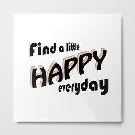 Find a little HAPPY everyday Metal Print