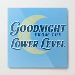 Goodnight From the Lower Level Metal Print
