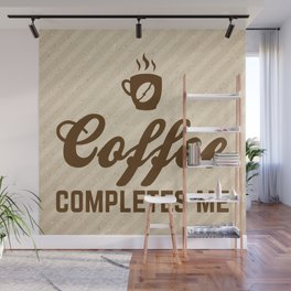 Coffee Completes Me Funny Slogan Wall Mural