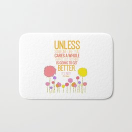 unless someone like you.. the lorax, dr seuss inspirational quote Bath Mat