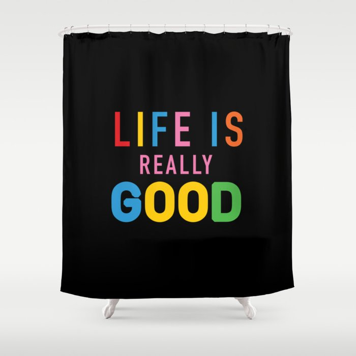 Life Is Really Good Shower Curtain