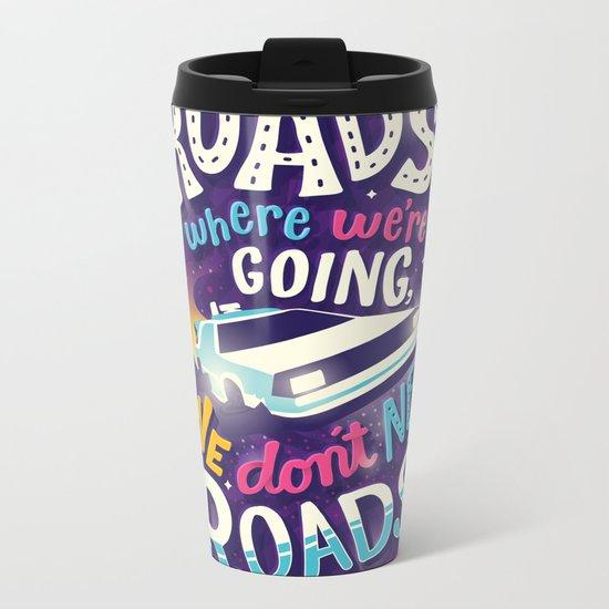 We Don't Need Roads Metal Travel Mug