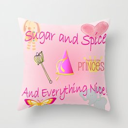 Sugar and Spice and Everything Nice! Little Girls, Little Princess Throw Pillow