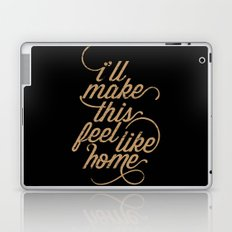 I'll Make This Feel Like Home Laptop & iPad Skin