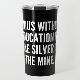 Genius without education is like silver in the mine Travel Mug