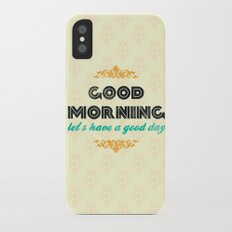 Good Morning, let's have a good day - Motivational print iPhone X Slim Case