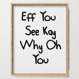 Eff You See Kay Why Oh You   Funny Gift Idea Serving Tray