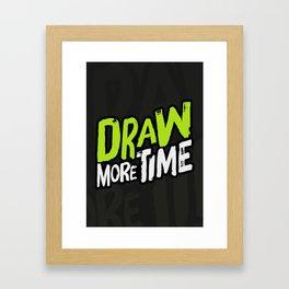 Draw more time! Framed Art Print