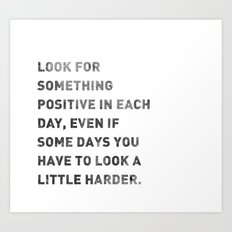 Look For Something Positive Art Print