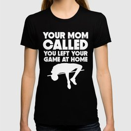 Your Mom Called You Left Your Game At Home High Jump T-shirt