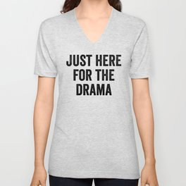 Just Here For The Drama Unisex V-Neck