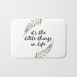it's the little things in life Bath Mat