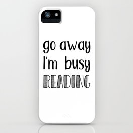 Go away, I'm busy reading! iPhone Case