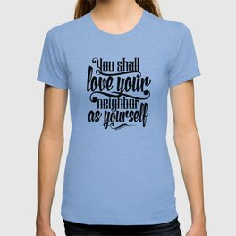 Honor your father and mother, and 'love your neighbor as yourself. T-shirt