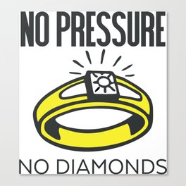 No Pressure, No Diamonds Canvas Print