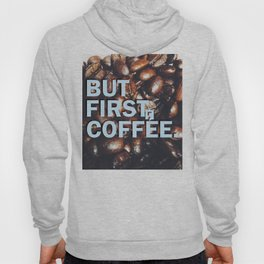 But First Coffee - Style 1 Hoody