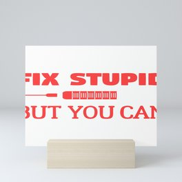 Funny Nurse You Cant Fix Stupid But You Can Sedate It Mini Art Print