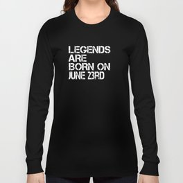 Legends Are Born On June 23rd Funny Birthday Long Sleeve T-shirt
