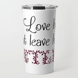 Love her but leave her Wild-Purple Travel Mug