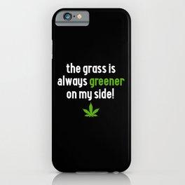 Grass Is Greener Funny Marijuana Quote iPhone Case