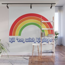 Kill 'Em with Kindness Wall Mural