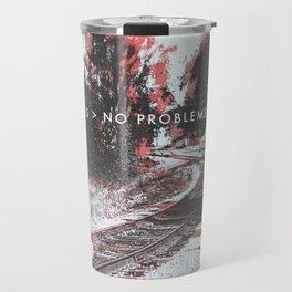 NO FEARS > NO PROBLEMS Travel Mug