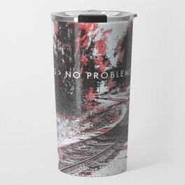 NO FEARS > NO PROBLEMS Travel Mug