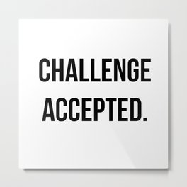 Challenge accepted Metal Print