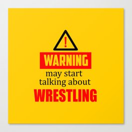 warning may start talking about wrestling funny quote Canvas Print